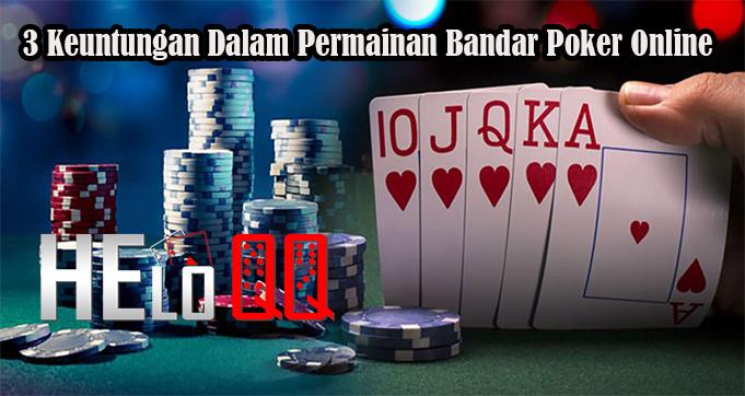 3 Keuntungan Dalam Permainan Bandar Poker Online