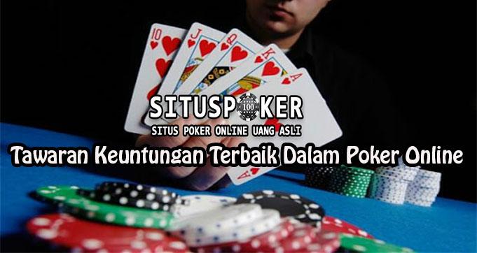 Tawaran Keuntungan Terbaik Dalam Poker Online