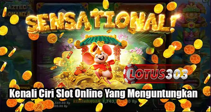 Kenali Ciri Slot Online Yang Menguntungkan