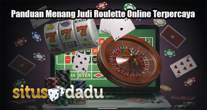 Panduan Menang Judi Roulette Online Terpercaya