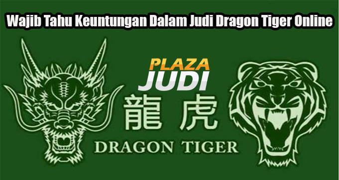 Wajib Tahu Keuntungan Dalam Judi Dragon Tiger Online
